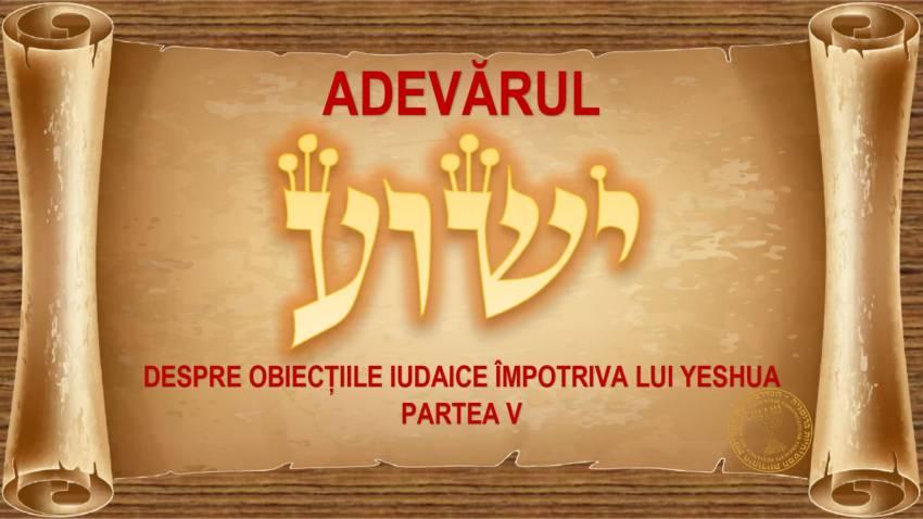 Adevărul despre obiecțiile iudaice împotriva lui Yeshua (V)