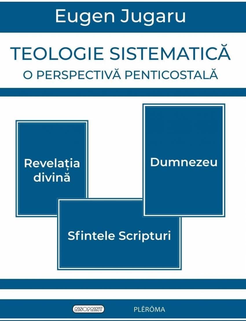 """Noutate editorială: """"Teologie sistematică – o perspectivă penticostală"""" - de Eugen Jugaru"""